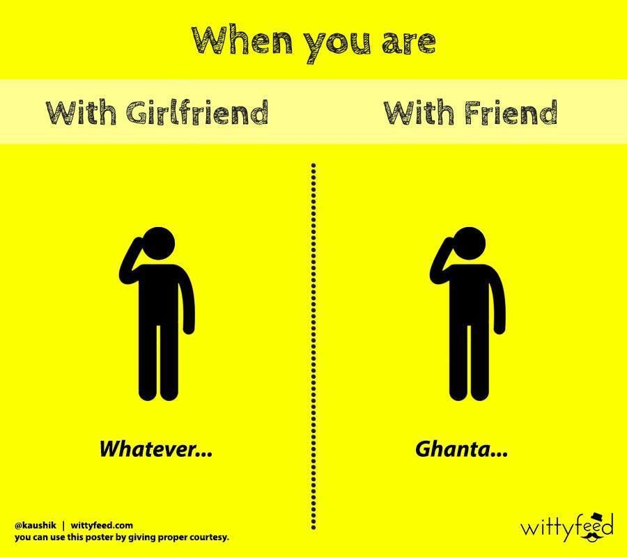 When You Are with Girlfriend Vs With Friend