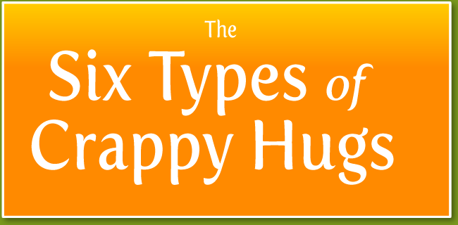 6 types of Crappy Hugs